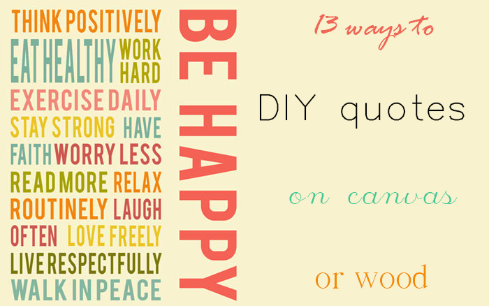 13 ways to DIY quotes on canvas or wood [repost from closed uncommonflock.com]