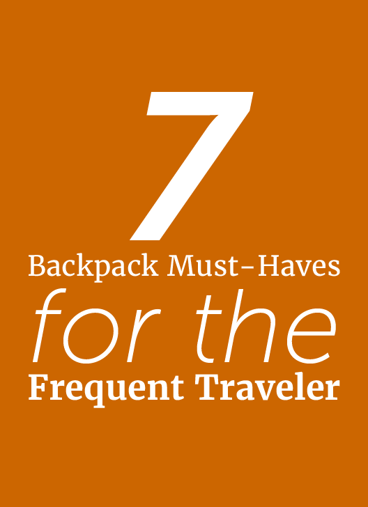 7 Backpack Must-Haves for the Frequent Traveler