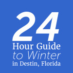 24 Hour Guide to Winter in Destin, FL