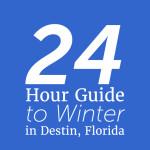 24 Hour Guide to Winter in Destin, FL